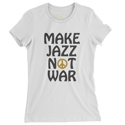 Make Jazz Not War Ladies T Shirt