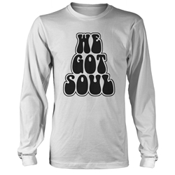 We Got Soul Long Sleeve T-Shirt