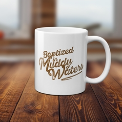 Baptized in Muddy Waters Coffee Mug