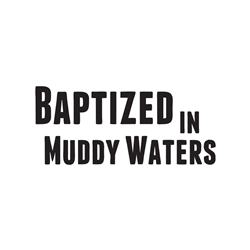 Baptized in muddy waters Car, Glass or Guitar Case Vinyl Decal