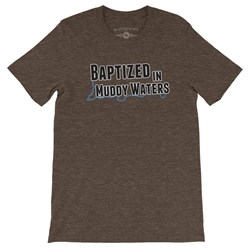 Baptized in Muddy Waters Tee Shirt