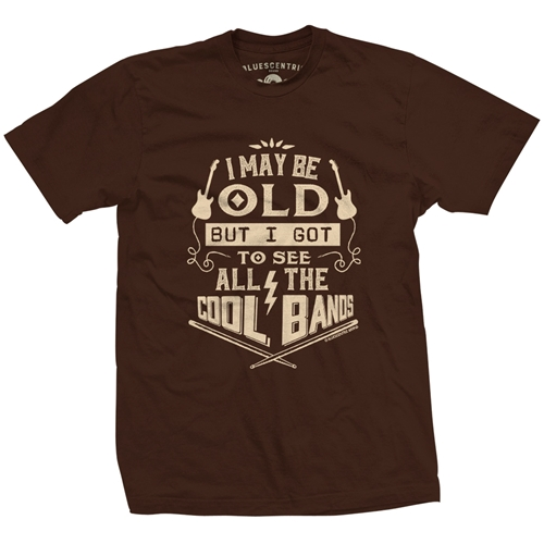 I May Be Old But I Got To See All The Cool Bands T Shirt